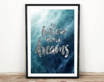 PRINTABLE wall art. Follow Your Dreams 8x10 and 11x14. blue room decor, modern, water, silver foil effect, inspirational quotes