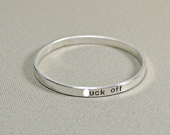 Sterling silver f'ck off bangle - Handmade and Custom Stamped to Make a Bold Statement in Solid 925 - BNGL923