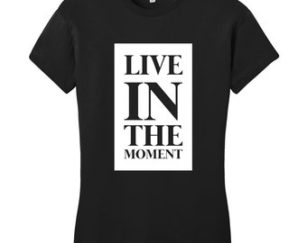 Live In The Moment - Inspirational Quote Women's Fitted T-Shirt
