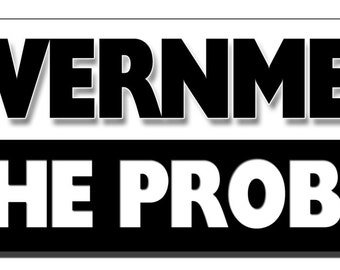 Bumper Sticker - Government is the problem - Quote Me Printing #124