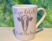 Moo Bitch get out the Hay, Cow coffee mug, Funny coffee mug, coffee mug, coffee cup, unique coffee mug,cow mug,cow gift, bitch mug