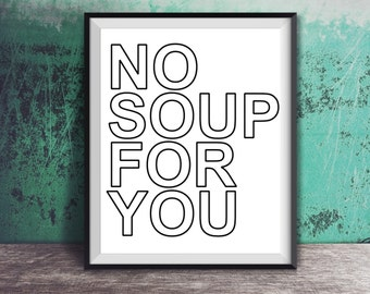 Seinfeld- No Soup for You funny poster, DIGITAL DOWNLOAD life quote wall decor, home handwriting print art, tv sitcom television show elaine