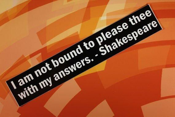 Shakespeare Vinyl Bumper Sticker I am not bound to please thee car bike laptop guitar