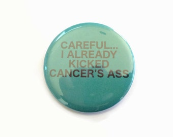 Careful... I Already Kicked Cancer's Ass - Ovarian Cancer - Humor - 2.25 inch button/pin