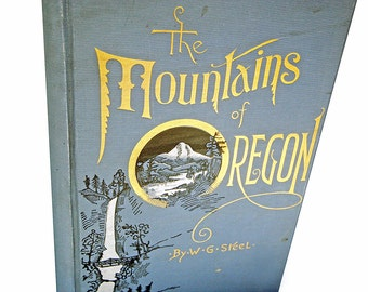 Signed First Edition The Mountains of Oregon 1890 W. G. Steel Compliments to Mrs. Ida V. McElvain Climber of Mt. Hood Mazamas Mountaineering