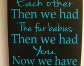 Fur Babies! First we had Each Other Then we had Fur Babies Then we had You-Subway Art wood sign with vinyl letters