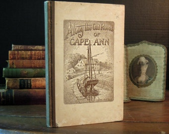 Vintage Book Along the Old Roads of Cape Ann 1923 / History  of Cape Ann / Countryside Shores and Flowers of Cape Ann Massachusetts