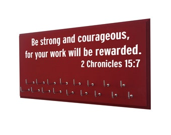 Inspirational bible verse, running medal hanger, Be strong and courageous for your work will be rewarded. Chronicles 15.7