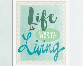 Life Is Worth Living, Inspirational Quote Art