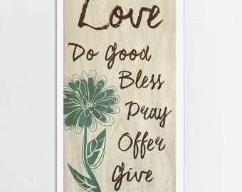 Love, Do Good, Bless, Pray, Give Art,  Inspirational quote, Art Print