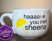 How I Met Your Mother Inspired Mug - Have you met Ted - Personalize with your name -Coffee - Tea - Soup - HIMYM - Barney