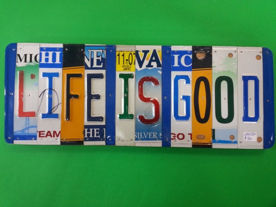 LIFE IS GOOD license plate sign - recycled license plate art - handcrafted gift