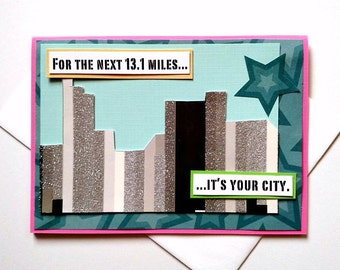 For the Next 13.1 Miles ... It's Your City - Handmade Motivational, Encouragement, Half Marathon Running Greeting Card for runners, walkers