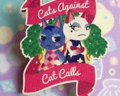 Cats Against Cat Calls - Animal Crossing Wooden Brooch