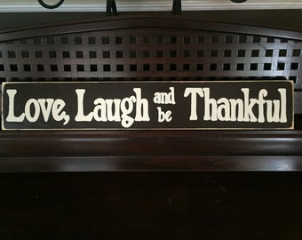 LOVE LAUGH and be THANKFUL Sign Plaque Wall Art Country Rustic Farmhouse Primitive Style You Pick Color Wooden
