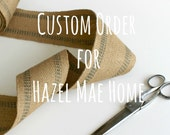 RESERVED - Custom Order for Hazel Mae Home