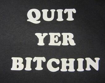 Quit Yer Bitchin T-shirt