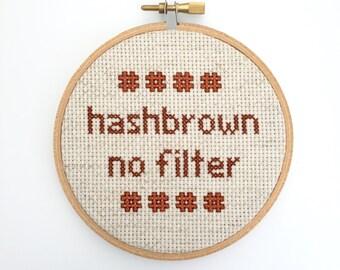 Hashbrown No Filter - Unbreakable Kimmy Schmidt Quote - Funny Cross Stitch 4 Inch Hoop