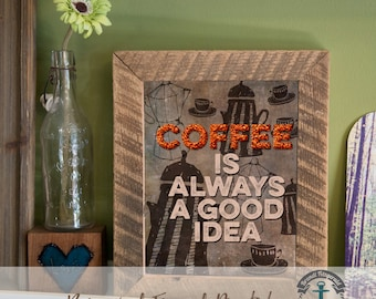 Coffee is Always a Good Idea - Framed Print in Reclaimed Barnwood Bar and Kitchen Style - Handmade Ready to Hang | Size & Price via Dropdown