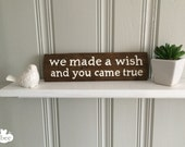 handpainted rustic baby sign : we made a wish and you came true -FREE SHIPPING