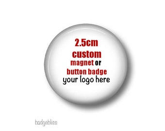 """50 Custom made 1.00"""" button badges  or magnets  - add your logo - advertise your business"""