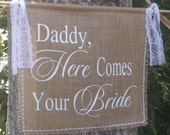 """Daddy Here Comes Your Girl, Here Comes The Bride, Burlap Banner, Rustic Wedding, Burlap Wedding, Personalized Banner, 15"""" x 17"""" Banner"""