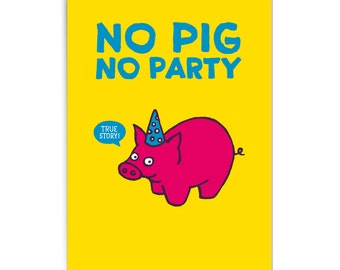 "Birthday card ""No pig no party"""