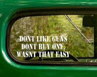 Don't Like Guns, Don't Buy One Decal, Car Decal, Gun Sticker, 2nd Amendement, Laptop Sticker, Vinyl Decal, Car Stickers