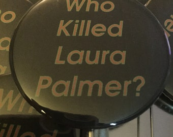 "Who Killed Laura Palmer? 2.25"" pin"