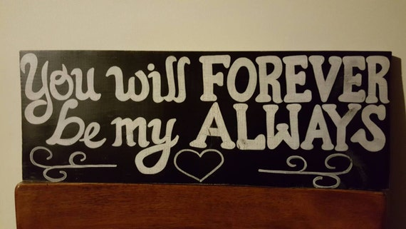 You Will Forever Be My Always - Wood sign