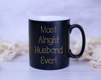 CUSTOM Most Alright HUSBAND Ever Mug! You choose the relation!