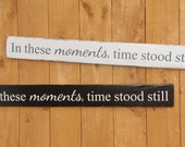 In These Moments, Time Stood Still rustic distressed handpainted customizable cedar fence board sign