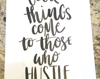 Good Things Come To Those Who Hustle -- prints or cards