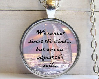 Quote Pendant, Inspirational Quote Jewelry, We Cannot Direct The Wind