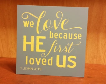 We Love Because He First Loved Us/Gray Grey and Yellow Wedding Sign/Anniversary Gifts for  women/Rustic Wedding Decor/Wooden