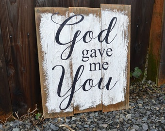 God gave me You  ALL PAINTED rustic wood sign