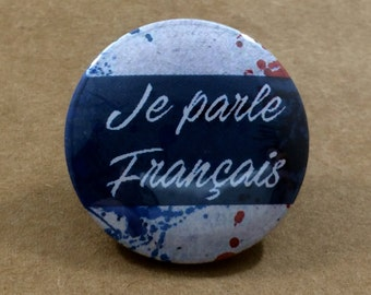 Je parle Français French Language Pinback Button, France Magnet, France Keychain, French Pins, French Flag Pin, Backpack Pin, Paris Travel