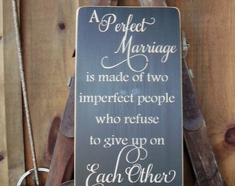 Wood Sign, A Perfect Marriage Is Made Of Two Imperfect People Who Refuse To Give Up On Each Other, Couple, Husband, Wife, Handmade, Word Art