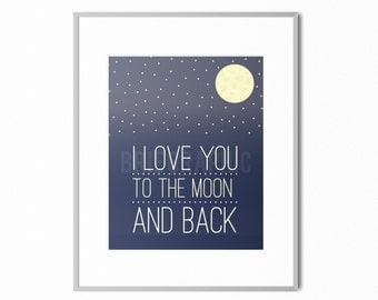 "I Love You to the Moon and Back, I Love You Moon Nursery, Space, Galaxy, Modern Decor 8 x 10"" Print, Wall Art"