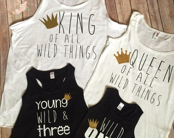 SET of 4 Queen and King of all Wild Things, Where the wild things are, wild one, birthday theme, young wild and three,shirt set