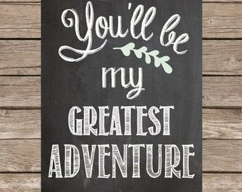 you'll be my greatest adventure printable 8 x 10 chalkboard printable nursery print wedding print love print