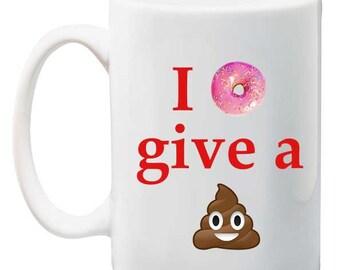 I Doughnut Give A Sh*t Tea, Coffee Mug 11 ounce oz