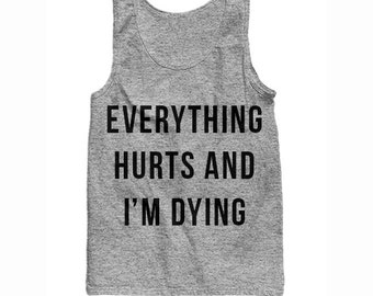 Everything Hurts and I'm Dying Tank - Workout Tank - Fitness Tank - Cute Workout Tank