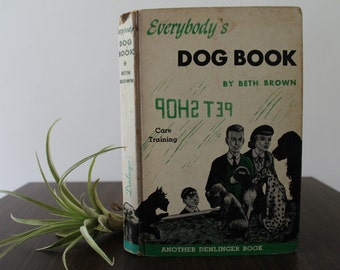 1953 First Edition Everybody's Dog Book by Beth Brown / Care and Training