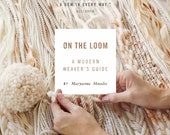 On The Loom: A Weavers Guide