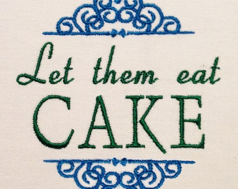 "machine embroidery designs: ""Let Them Eat Cake"" in several sizes and styles."