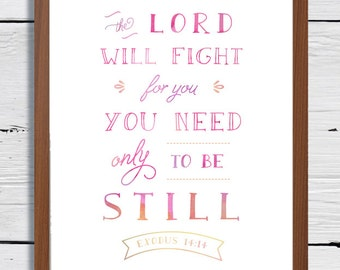 The Lord will fight for you, You need only to be still, Scripture Print, Christian encouragement, Encouragement gift, Get well gift, Exodus