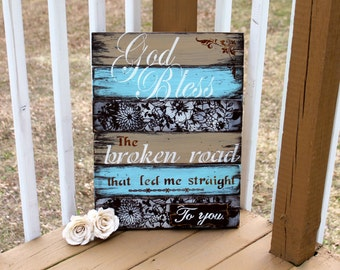 God Bless the broken road wooden sign, rustic, distressed, shabby chic, country cottage, love song