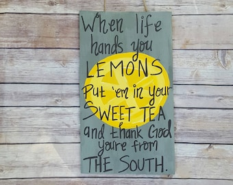 The South Wooden Sign, Sweet Tea, Southern Sign, Southern Quote, Southern Saying, When Life Gives You Lemons Sign, Hand painted wooden sign