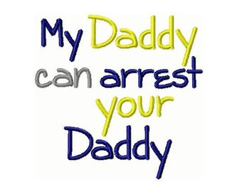 My Daddy Can Arrest Your Daddy  Embroidery Design  4x4 -INSTANT DOWNLOAD-